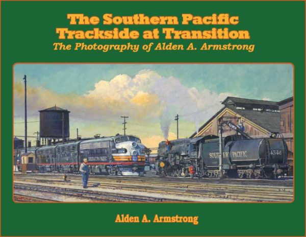 The Southern Pacific Trackside at Transition - The Photography of Alden A. Armstrong