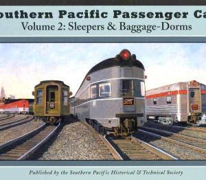 Southern Pacific Passenger Cars Volume II: Sleepers & Baggage Dorms