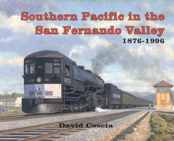 Southern Pacific in the San Fernando Valley 1876-1996